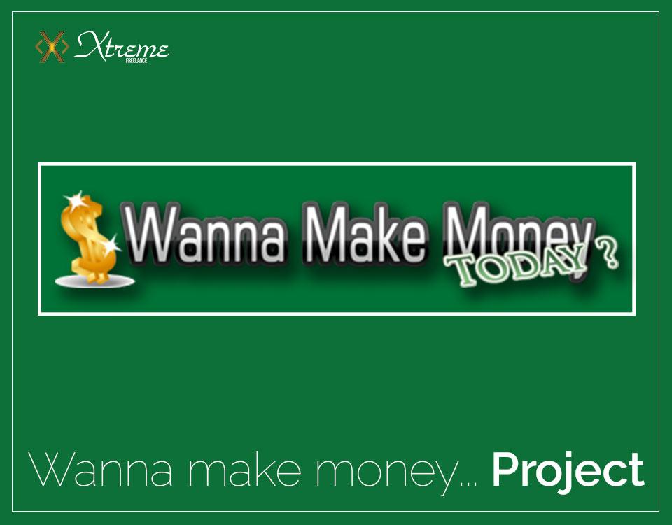 Wanna Make Money Today