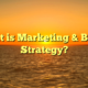 What is Marketing & Brand Strategy?